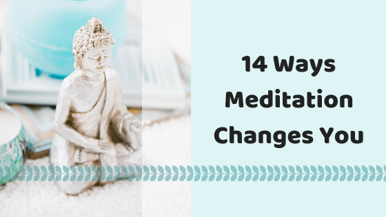 14 Ways Meditation Changes You