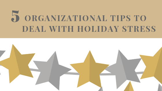 5 Organizational Tips to Deal With Holiday Stress