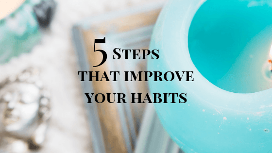 5 Steps That Improve Your Habits