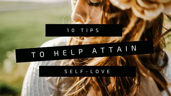 10 Tips to Help Attain Self-Love