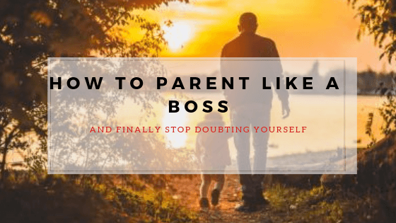 How to Parent Like A Boss