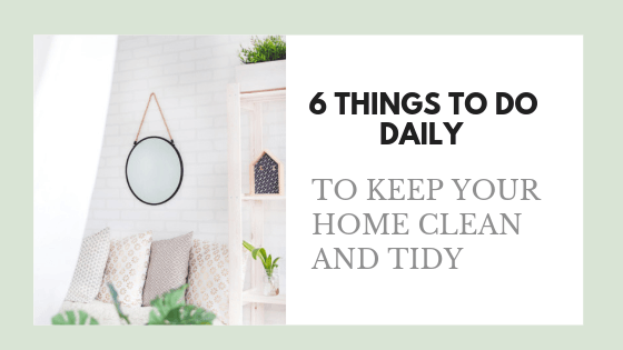 6 Things to Do Daily to Keep Your Home Clean and Tidy