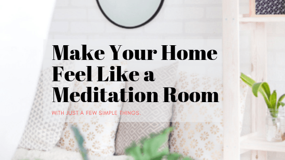 Make Your Home Feel Like a Meditation Room