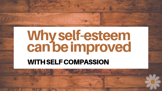 Why Self-Esteem Can Be Improved With Self-Compassion